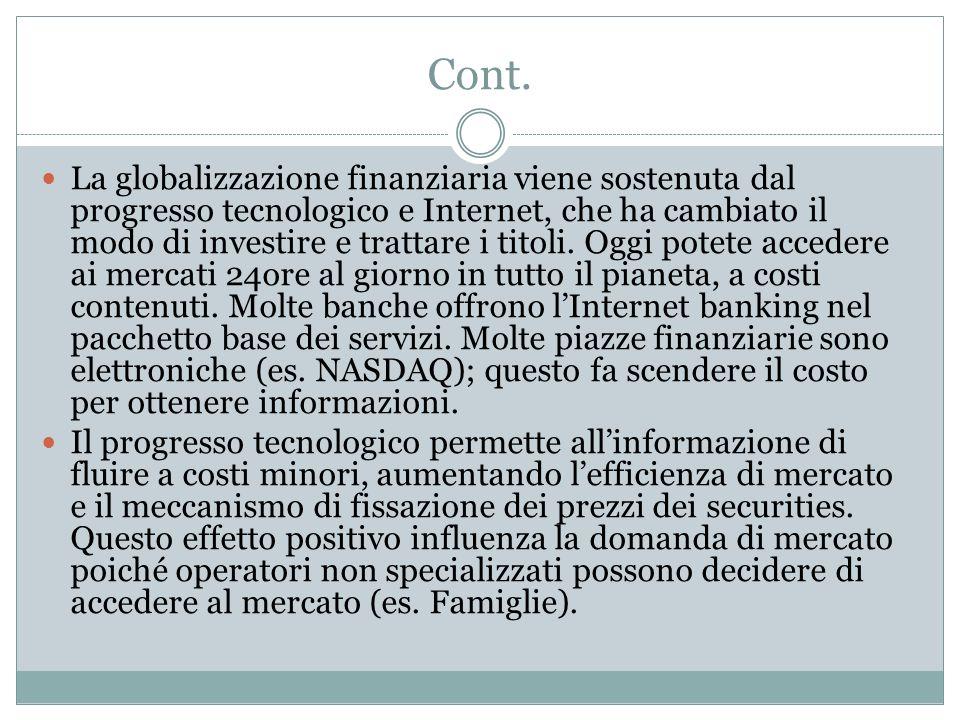 Cont. La globalizzazione finanziaria viene sostenuta dal progresso tecnologico e Internet, che ha cambiato il modo di investire e trattare i titoli. O