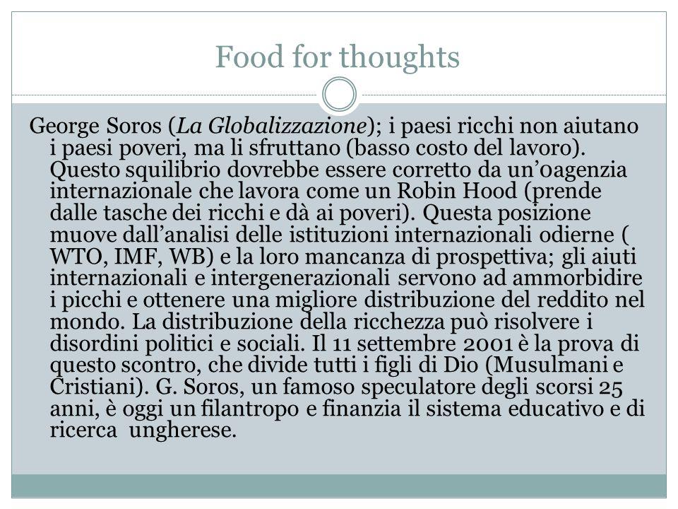 Food for thoughts George Soros (La Globalizzazione); i paesi ricchi non aiutano i paesi poveri, ma li sfruttano (basso costo del lavoro). Questo squil