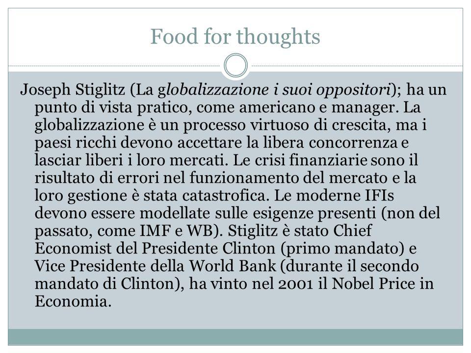 Food for thoughts Joseph Stiglitz (La globalizzazione i suoi oppositori); ha un punto di vista pratico, come americano e manager. La globalizzazione è