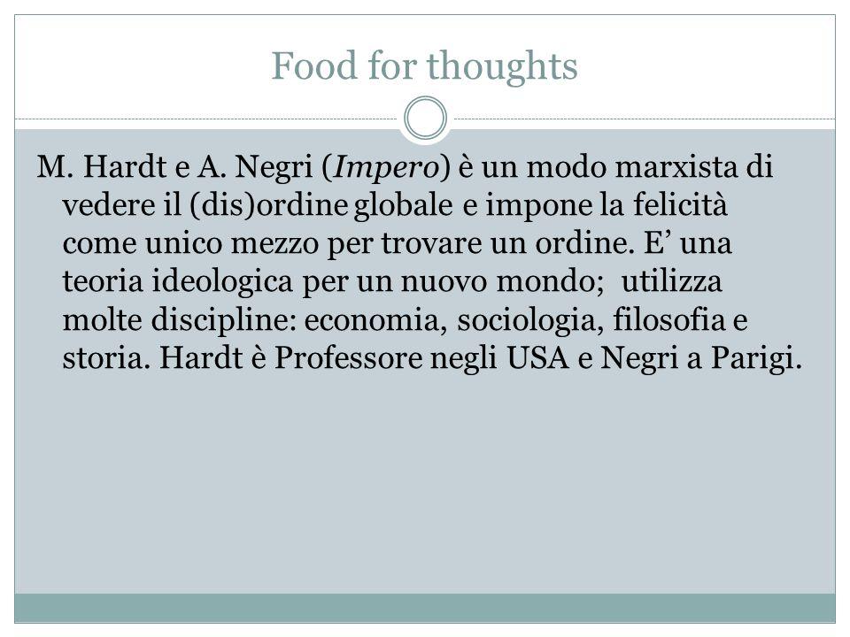 Food for thoughts M. Hardt e A. Negri (Impero) è un modo marxista di vedere il (dis)ordine globale e impone la felicità come unico mezzo per trovare u