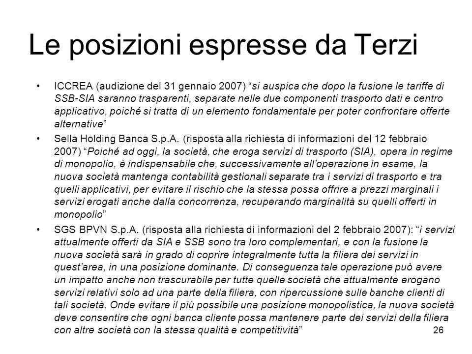 26 Le posizioni espresse da Terzi ICCREA (audizione del 31 gennaio 2007) si auspica che dopo la fusione le tariffe di SSB-SIA saranno trasparenti, sep