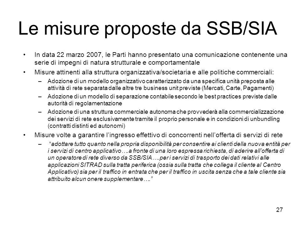 27 Le misure proposte da SSB/SIA In data 22 marzo 2007, le Parti hanno presentato una comunicazione contenente una serie di impegni di natura struttur