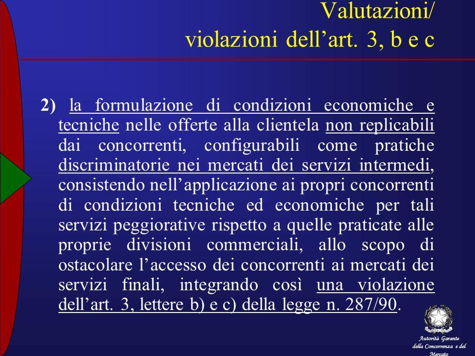 Autorità Garante della Concorrenza e del Mercato Valutazioni/ violazioni dellart. 3, b e c 2) la formulazione di condizioni economiche e tecniche nell