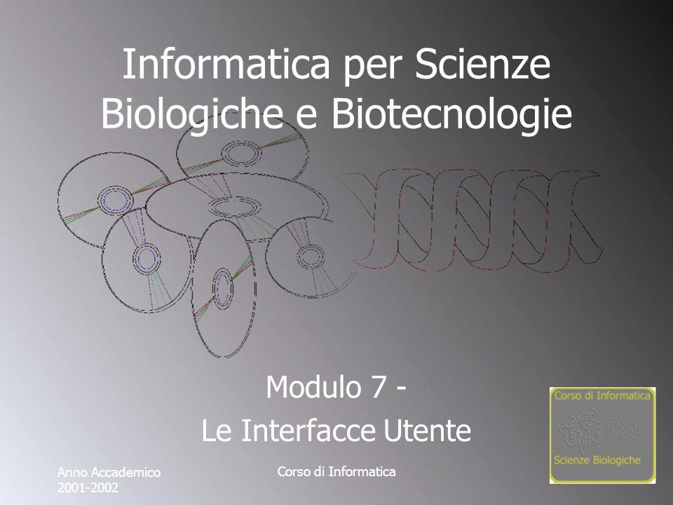 Corso di Informatica Informatica per Scienze Biologiche e Biotecnologie Modulo 7 - Le Interfacce Utente