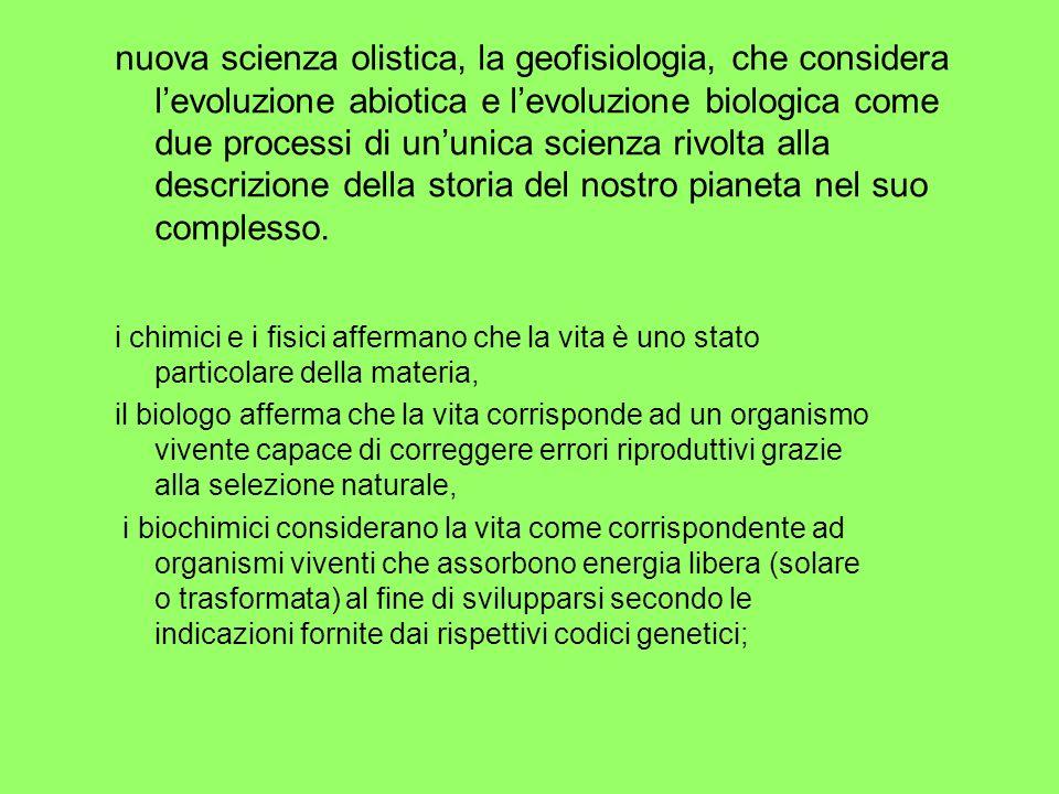 nuova scienza olistica, la geofisiologia, che considera levoluzione abiotica e levoluzione biologica come due processi di ununica scienza rivolta alla