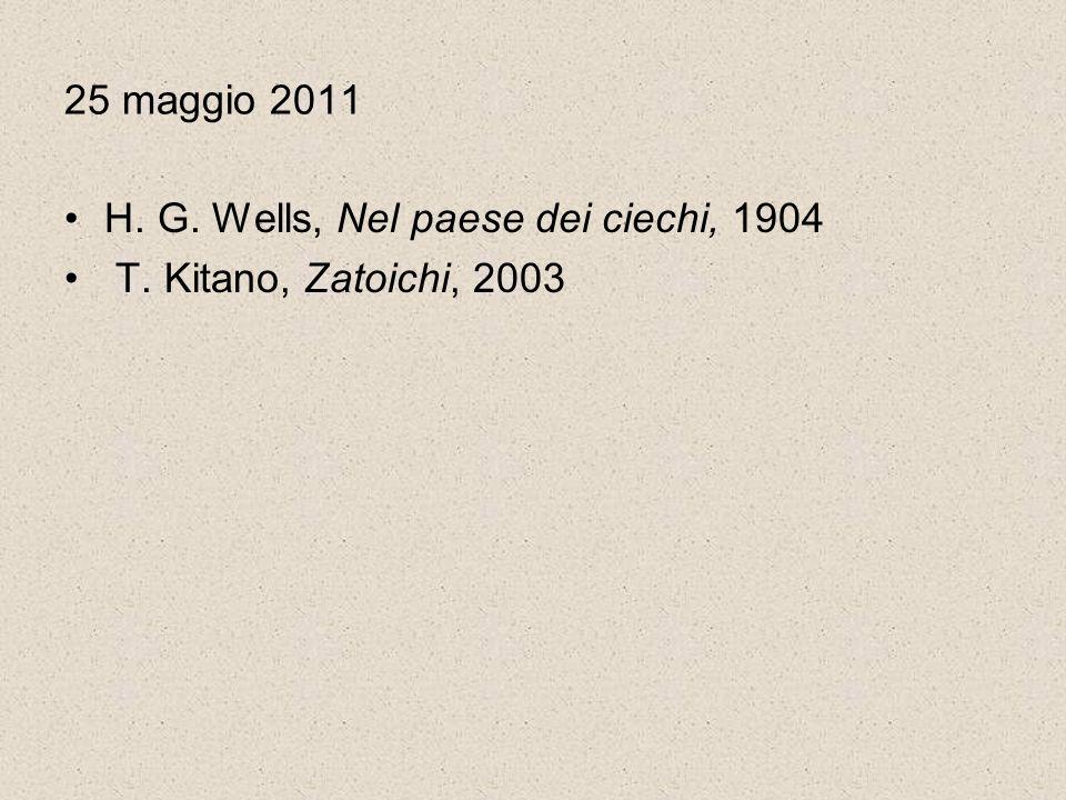 25 maggio 2011 H. G. Wells, Nel paese dei ciechi, 1904 T. Kitano, Zatoichi, 2003