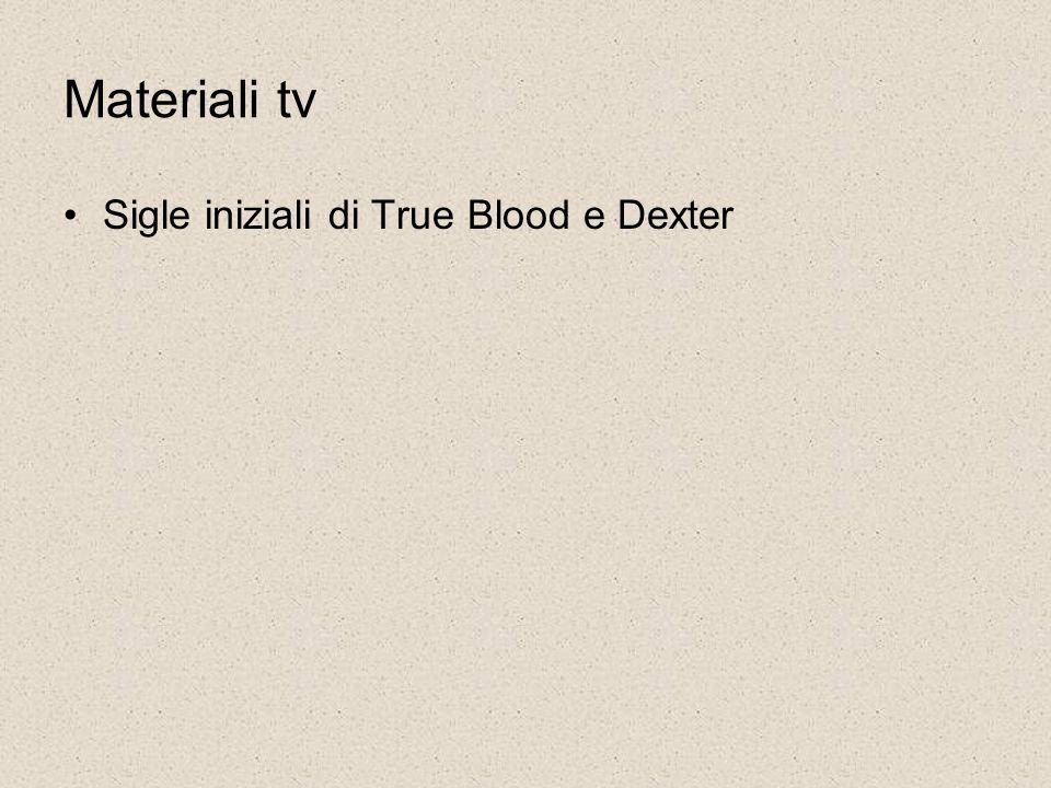 Materiali tv Sigle iniziali di True Blood e Dexter