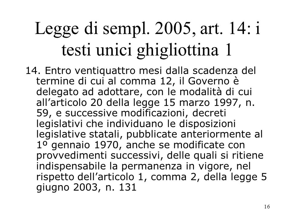 16 Legge di sempl. 2005, art. 14: i testi unici ghigliottina 1 14.