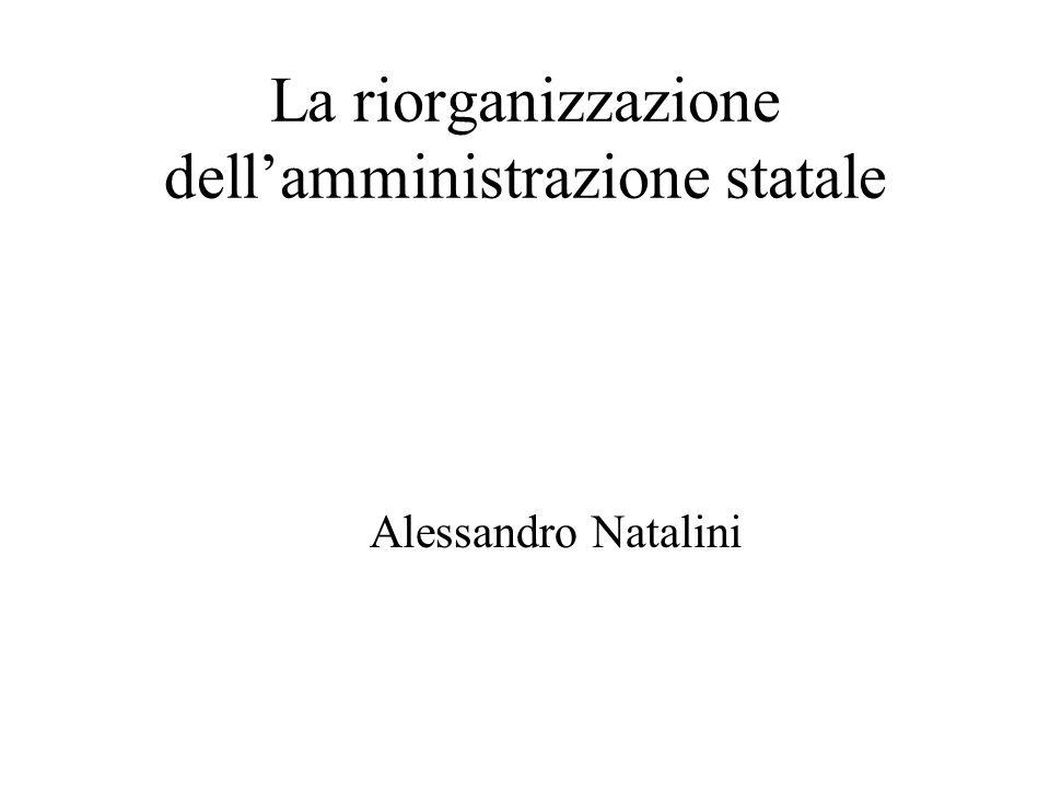 La riorganizzazione dellamministrazione statale Alessandro Natalini