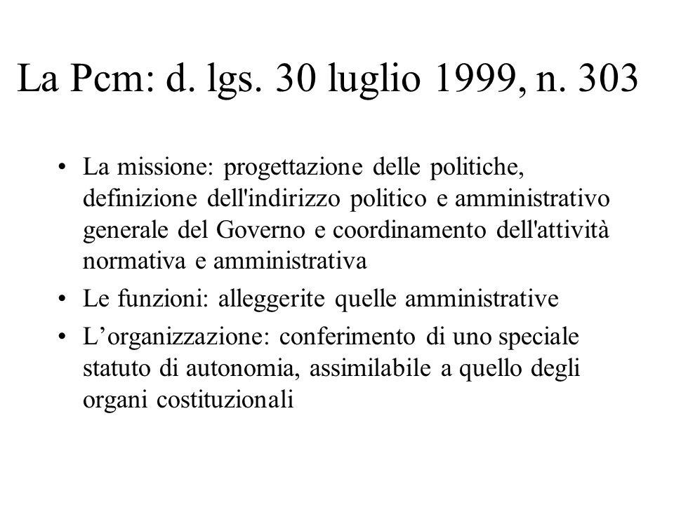 La Pcm: d. lgs. 30 luglio 1999, n. 303 La missione: progettazione delle politiche, definizione dell'indirizzo politico e amministrativo generale del G
