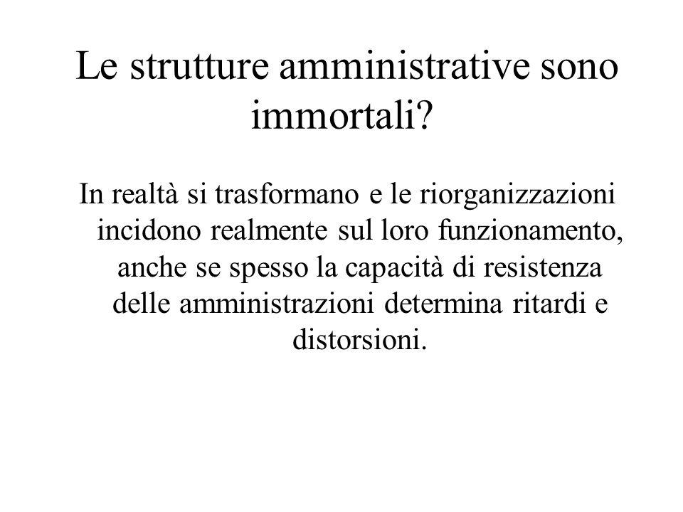 Le strutture amministrative sono immortali? In realtà si trasformano e le riorganizzazioni incidono realmente sul loro funzionamento, anche se spesso