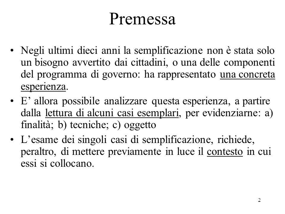 2 Premessa Negli ultimi dieci anni la semplificazione non è stata solo un bisogno avvertito dai cittadini, o una delle componenti del programma di gov