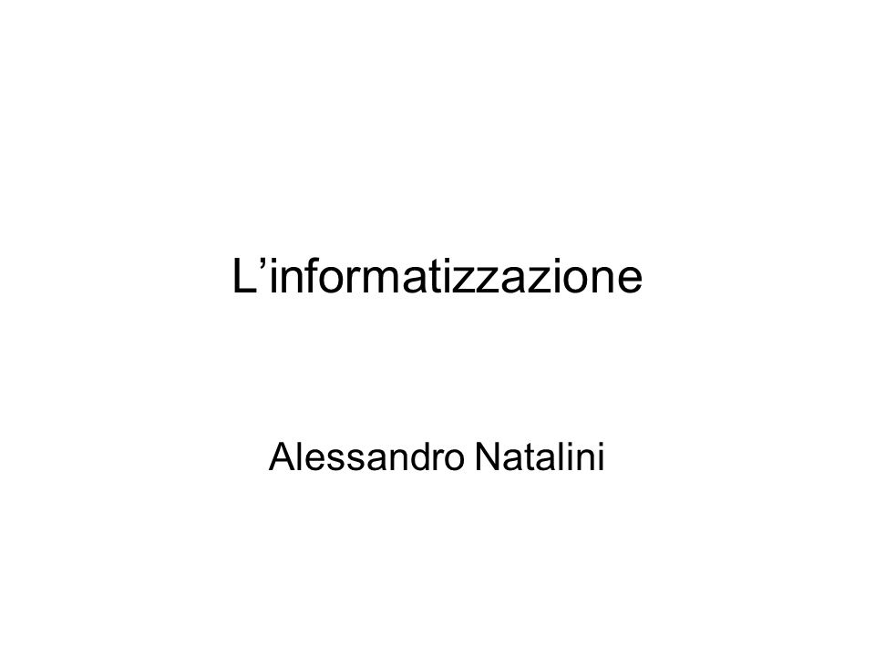 Linformatizzazione Alessandro Natalini
