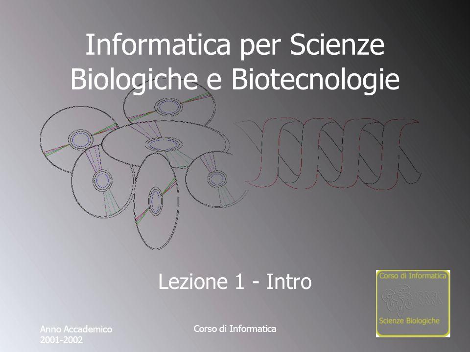 Corso di Informatica Informatica per Scienze Biologiche e Biotecnologie Lezione 1 - Intro