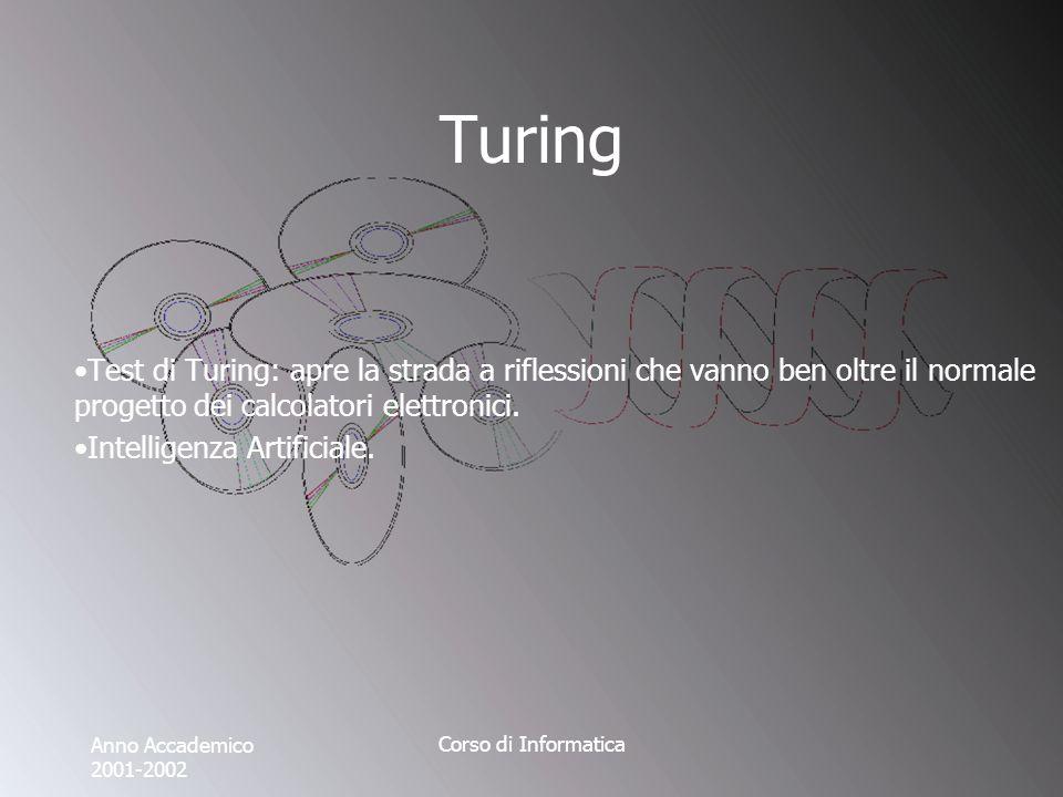 Anno Accademico 2001-2002 Corso di Informatica Turing Test di Turing: apre la strada a riflessioni che vanno ben oltre il normale progetto dei calcolatori elettronici.