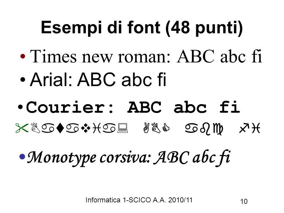 Informatica 1-SCICO A.A. 2010/11 10 Esempi di font (48 punti) Times new roman: ABC abc fi Arial: ABC abc fi Courier: ABC abc fi Monotype corsiva: ABC