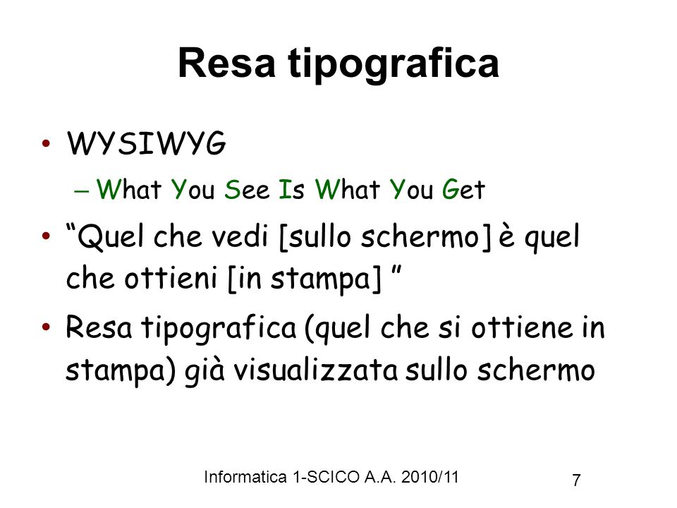 Informatica 1-SCICO A.A. 2010/11 7 Resa tipografica WYSIWYG – What You See Is What You Get Quel che vedi [sullo schermo] è quel che ottieni [in stampa