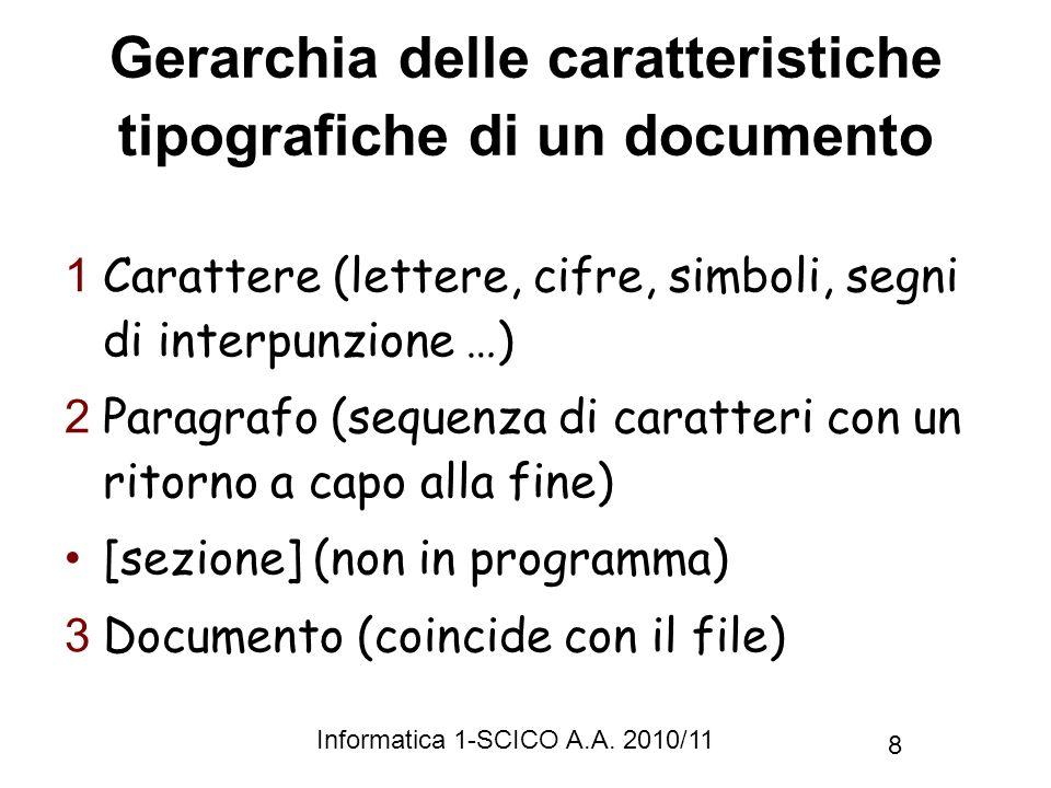 Informatica 1-SCICO A.A. 2010/11 8 Gerarchia delle caratteristiche tipografiche di un documento 1 Carattere (lettere, cifre, simboli, segni di interpu