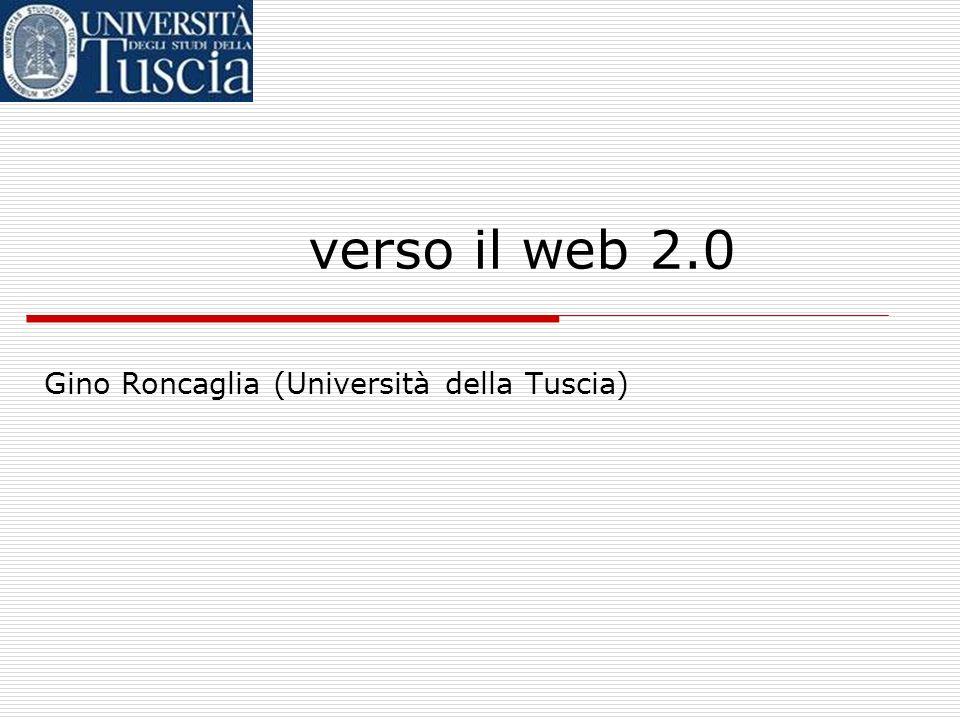 verso il web 2.0 Gino Roncaglia (Università della Tuscia)