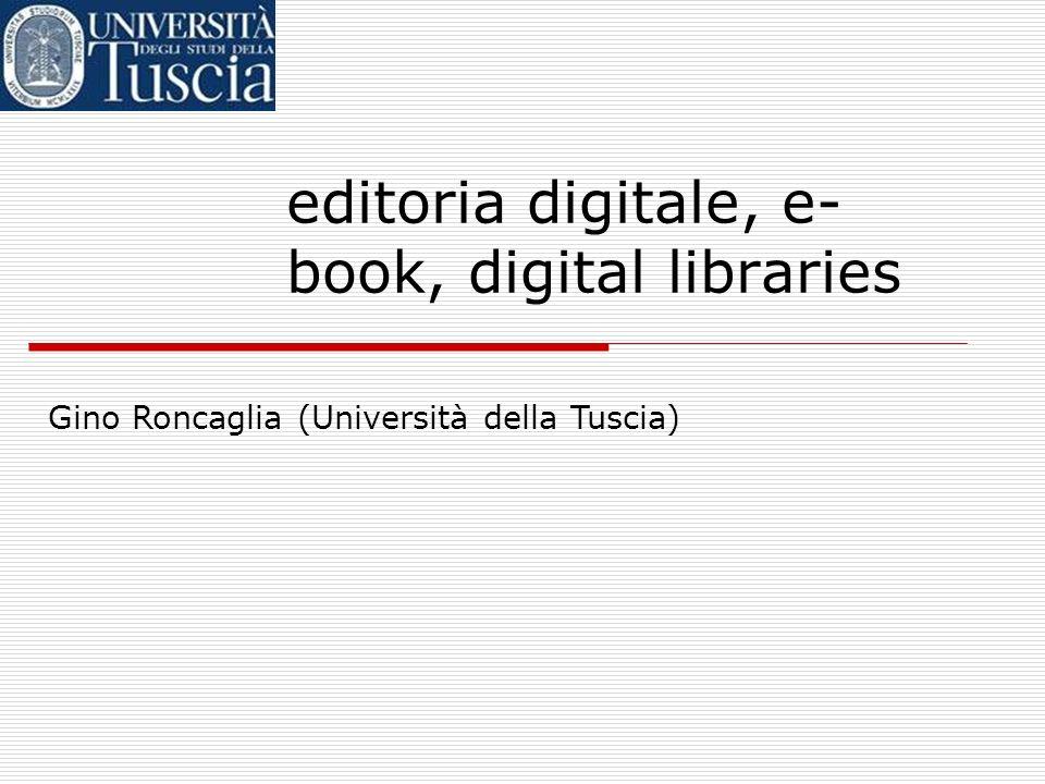editoria digitale, e- book, digital libraries Gino Roncaglia (Università della Tuscia)