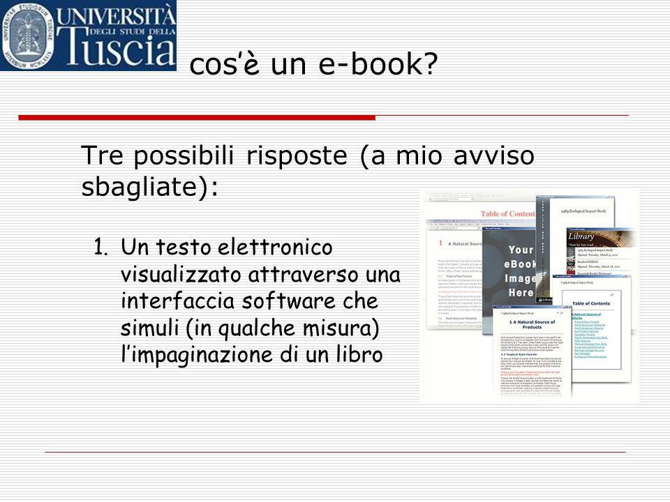 cos è un e-book? 1.Qualunque testo sufficientemente lungo e compiuto, in un qualunque formato elettronico (e-book = testo elettronico di un libro) Tre