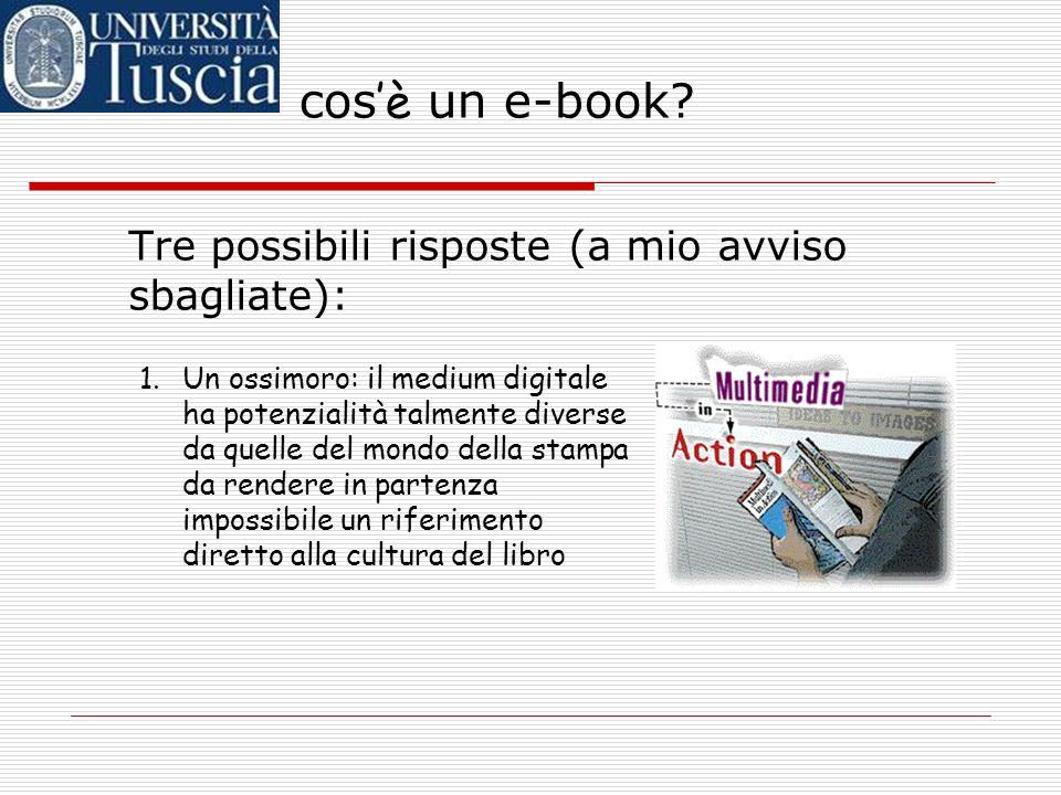 cos è un e-book? 1.Un testo elettronico visualizzato attraverso una interfaccia software che simuli (in qualche misura) limpaginazione di un libro Tre