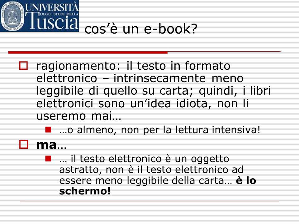 Le-book come figlio della cultura del libro: un e-book dovrebbe permettere di leggere i soliti testi, nel solito modo leggere i soliti testi, in modi