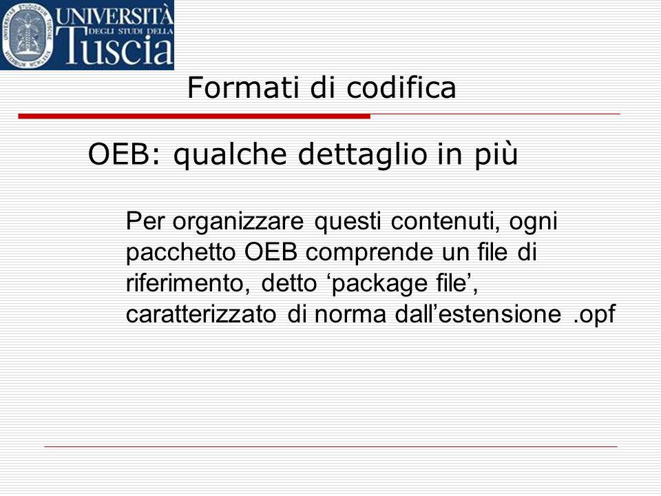 Formati di codifica OEB: qualche dettaglio in più un libro elettronico in formato OEB è costituito da un insieme (pacchetto) di file, comprendente i c