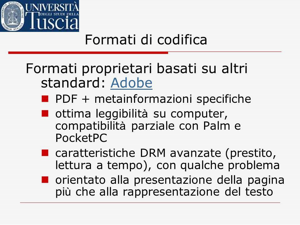 Formati di codifica Formati compilati a partire da OEB: Mobipocket Mobipocket –integrazione di e- books, e-news, e-docs –disponibile su dispositivi Po