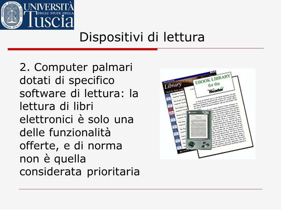 Dispositivi di lettura 1. Lettori rigidi dedicati: strumenti nati con la funzione specifica o prioritaria di consentire la lettura di e-book, e genera