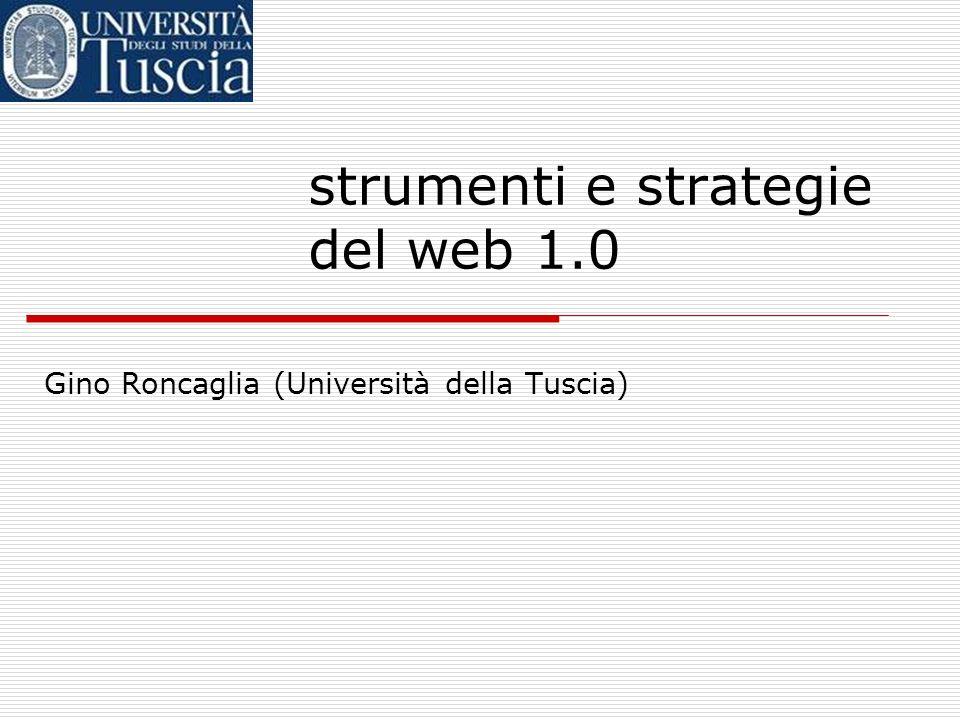 strumenti e strategie del web 1.0 Gino Roncaglia (Università della Tuscia)