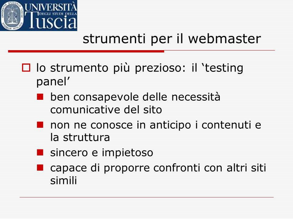 strumenti per il webmaster lo strumento più prezioso: il testing panel ben consapevole delle necessità comunicative del sito non ne conosce in anticip