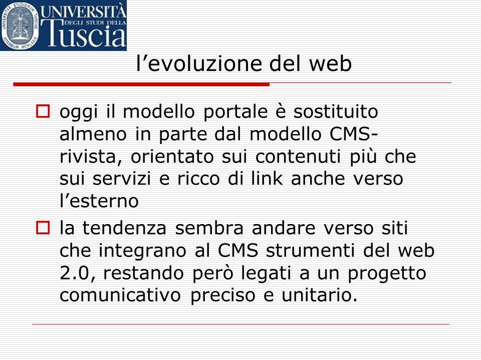 levoluzione del web oggi il modello portale è sostituito almeno in parte dal modello CMS- rivista, orientato sui contenuti più che sui servizi e ricco