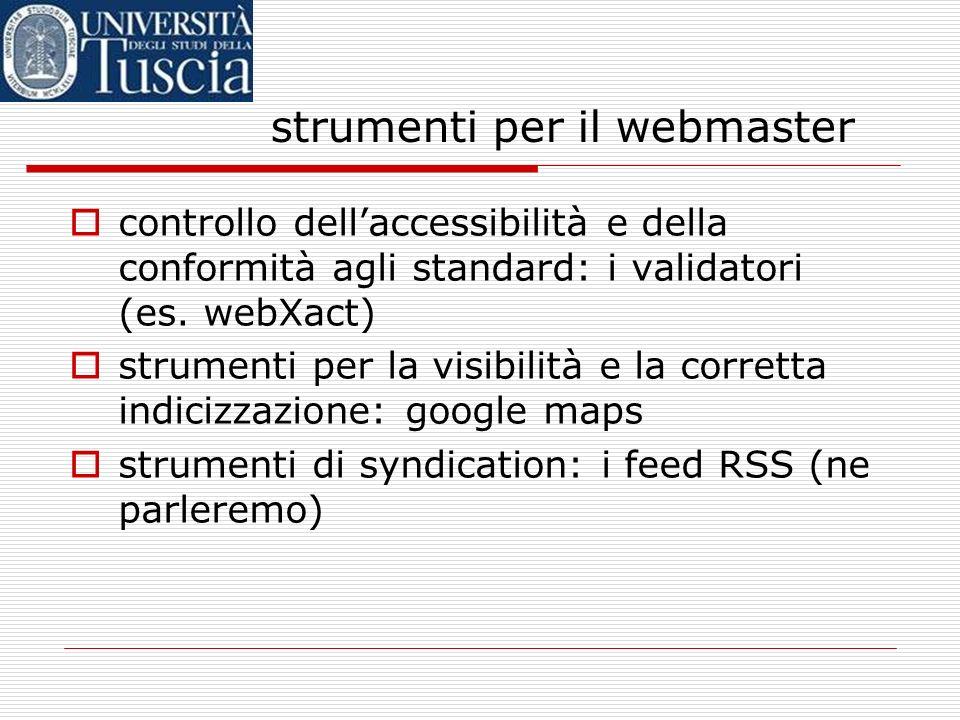 strumenti per il webmaster controllo dellaccessibilità e della conformità agli standard: i validatori (es. webXact) strumenti per la visibilità e la c