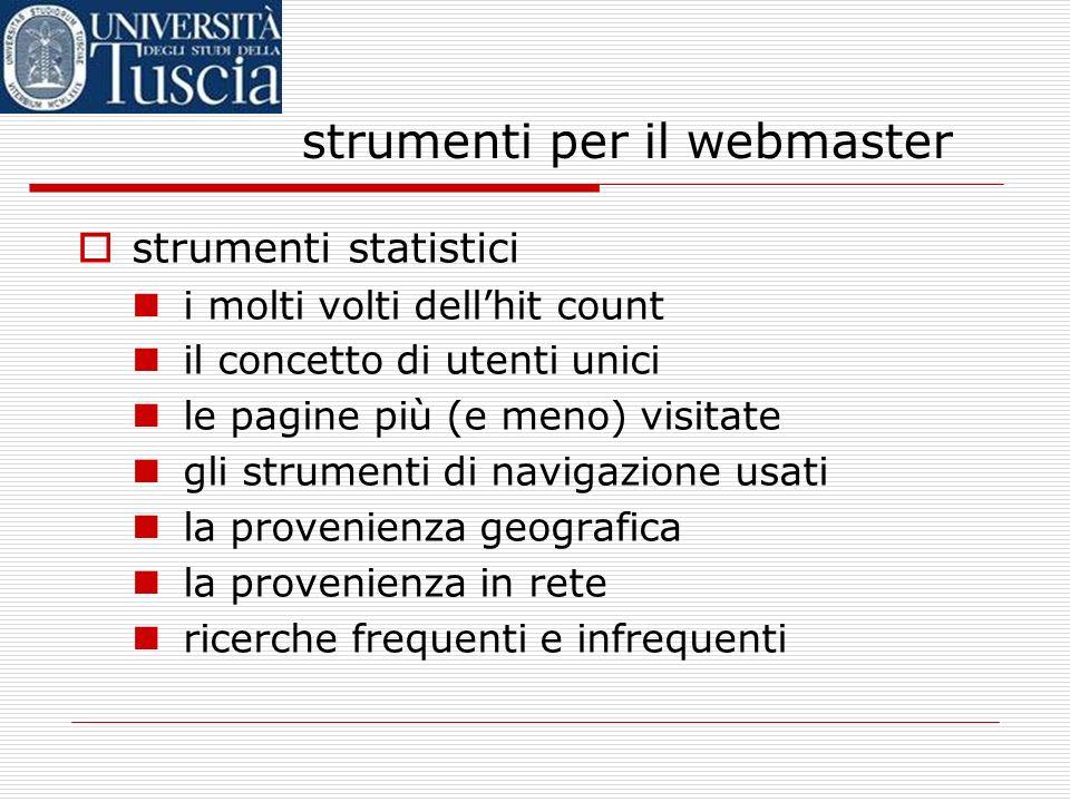 strumenti per il webmaster strumenti statistici i molti volti dellhit count il concetto di utenti unici le pagine più (e meno) visitate gli strumenti di navigazione usati la provenienza geografica la provenienza in rete ricerche frequenti e infrequenti