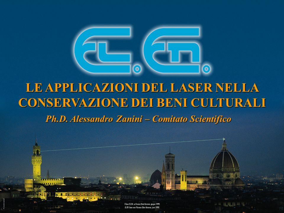 LE APPLICAZIONI DEL LASER NELLA CONSERVAZIONE DEI BENI CULTURALI Ph.D. Alessandro Zanini – Comitato Scientifico