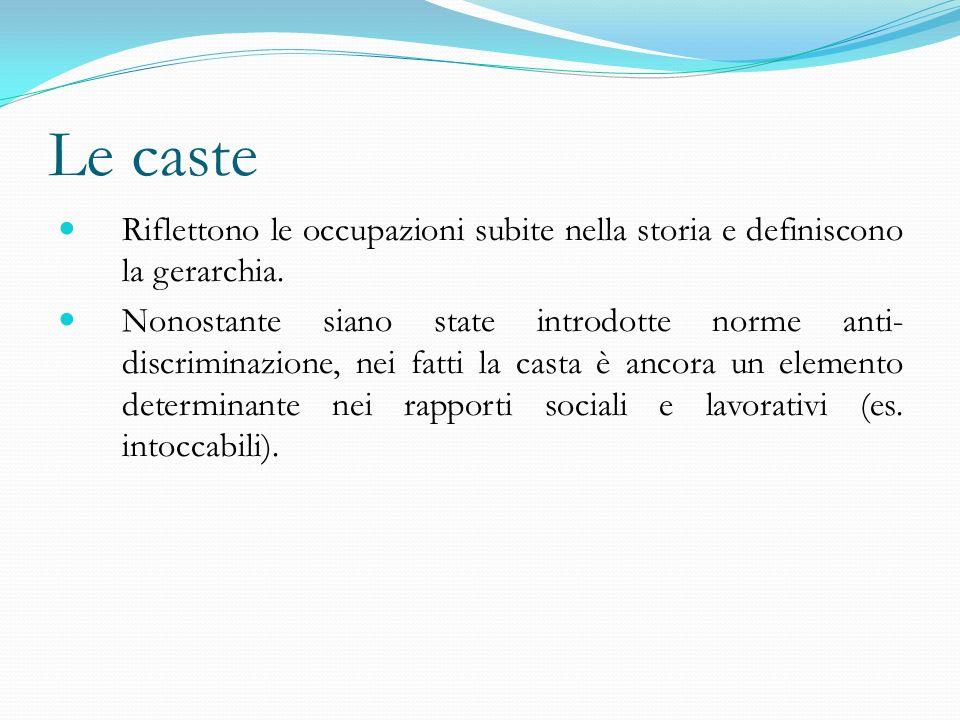 Le caste Riflettono le occupazioni subite nella storia e definiscono la gerarchia. Nonostante siano state introdotte norme anti- discriminazione, nei