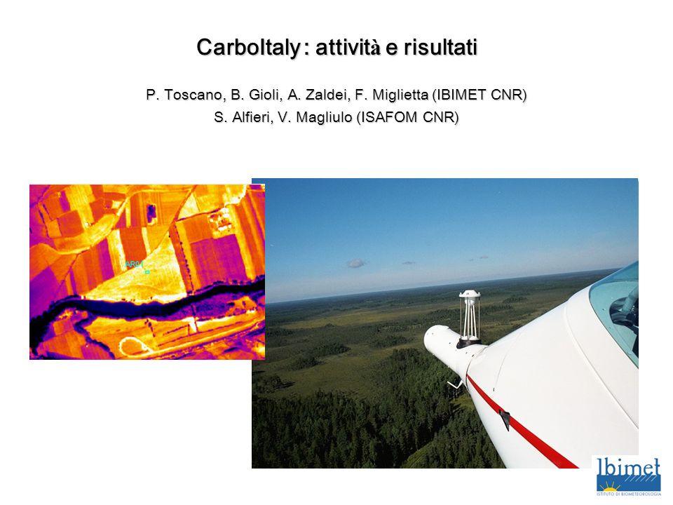 CarboItaly: attivit à e risultati CarboItaly : attivit à e risultati P. Toscano, B. Gioli, A. Zaldei, F. Miglietta (IBIMET CNR) S. Alfieri, V. Magliul