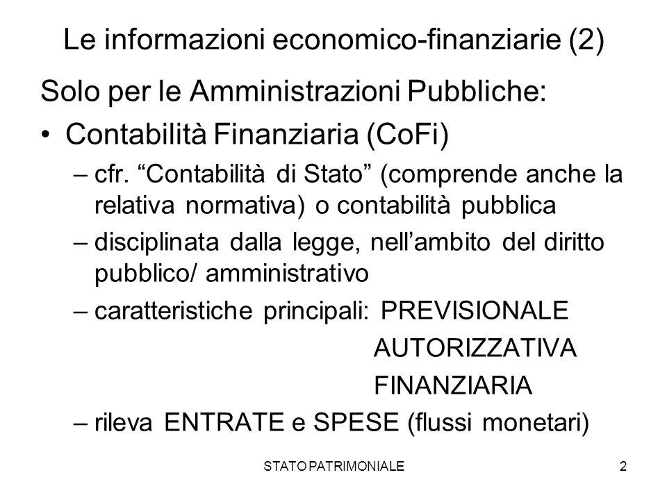STATO PATRIMONIALE2 Le informazioni economico-finanziarie (2) Solo per le Amministrazioni Pubbliche: Contabilità Finanziaria (CoFi) –cfr. Contabilità