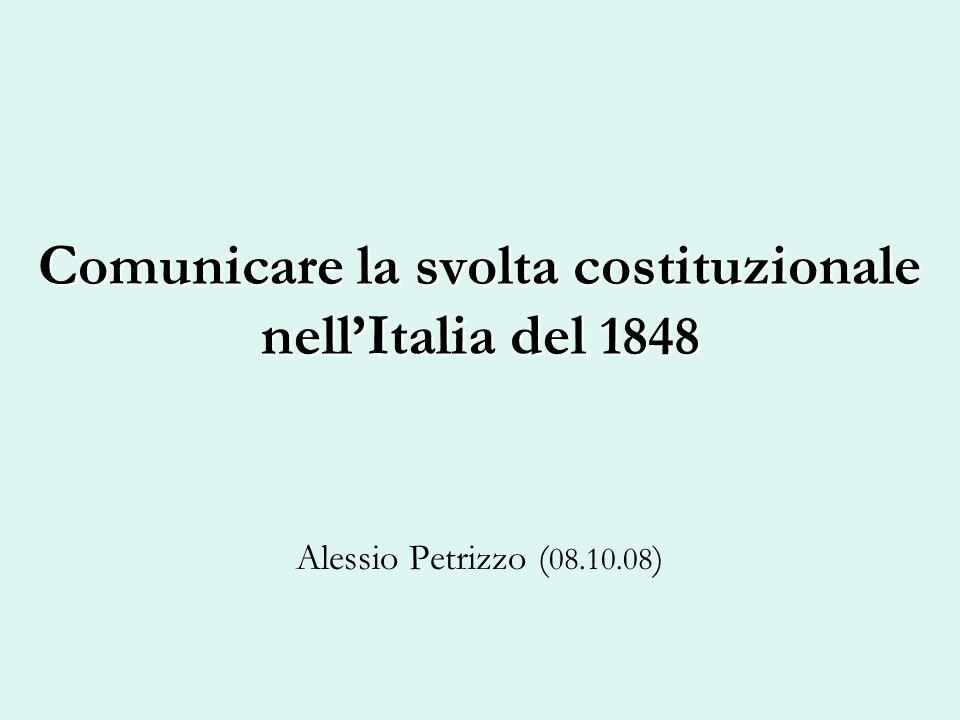 Comunicare la svolta costituzionale nellItalia del 1848 Alessio Petrizzo ( 08.10.08 )