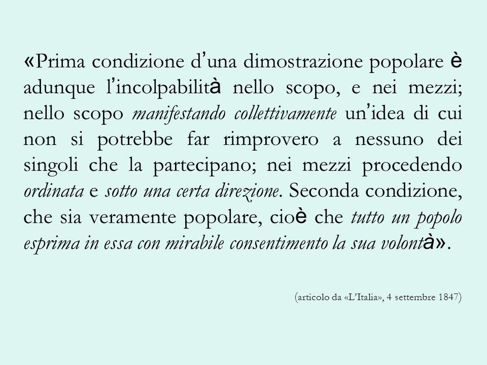 « Prima condizione d una dimostrazione popolare è adunque l incolpabilit à nello scopo, e nei mezzi; nello scopo manifestando collettivamente un idea
