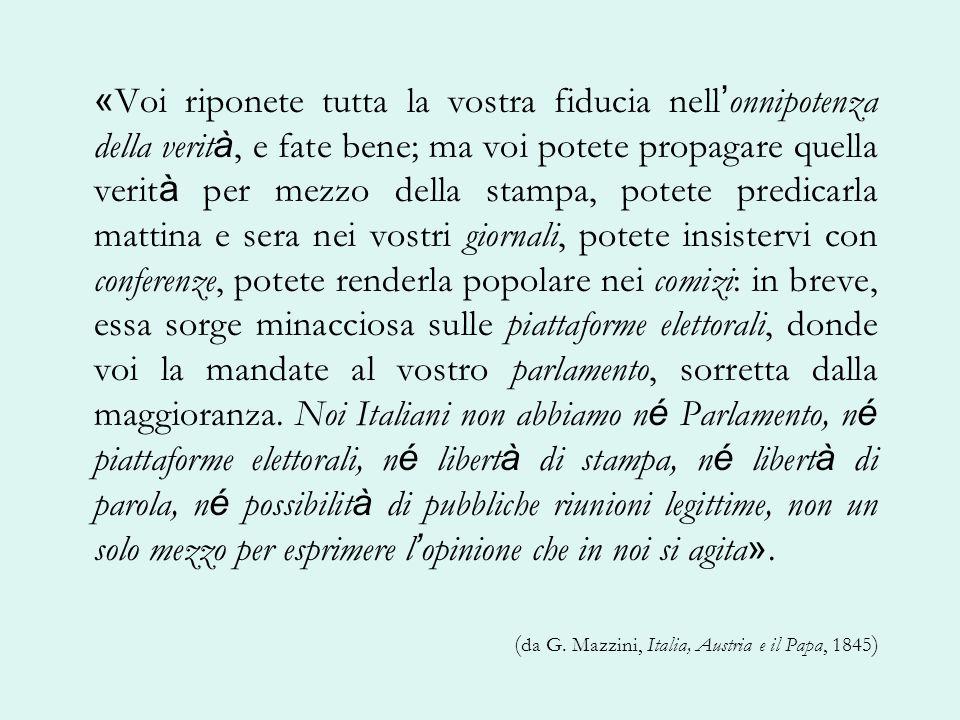 « Voi riponete tutta la vostra fiducia nell onnipotenza della verit à, e fate bene; ma voi potete propagare quella verit à per mezzo della stampa, pot