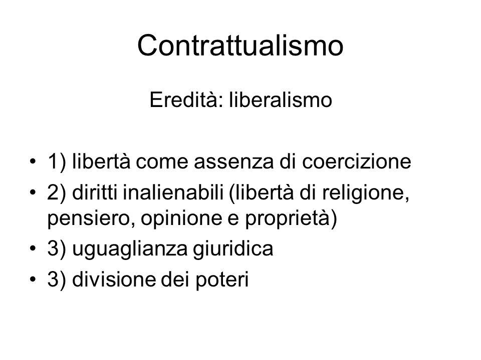 Contrattualismo Eredità: democrazia 1) sovranità popolare 2) autonomia e uguaglianza politica 3) uguaglianza delle condizioni