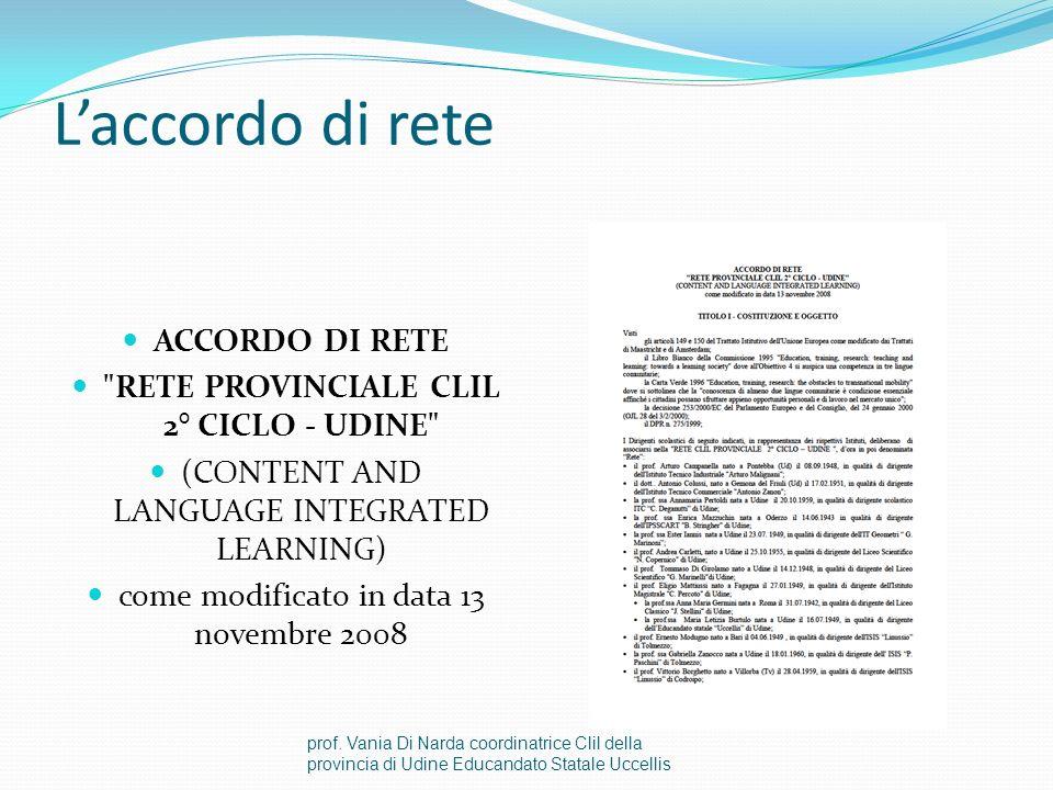 Laccordo di rete ACCORDO DI RETE RETE PROVINCIALE CLIL 2° CICLO - UDINE (CONTENT AND LANGUAGE INTEGRATED LEARNING) come modificato in data 13 novembre 2008 prof.