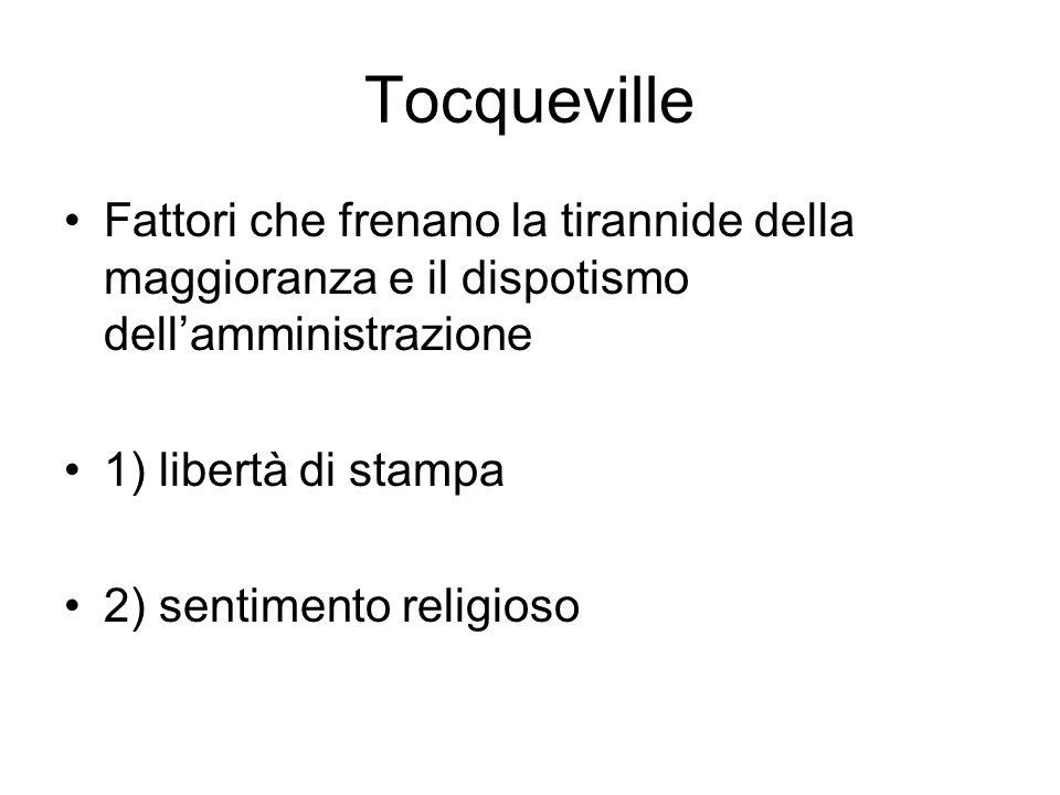 Tocqueville Fattori che frenano la tirannide della maggioranza e il dispotismo dellamministrazione 1) libertà di stampa 2) sentimento religioso