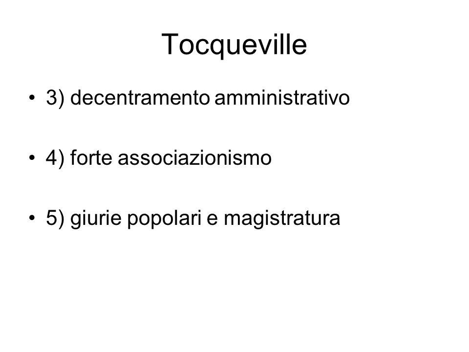 Tocqueville 3) decentramento amministrativo 4) forte associazionismo 5) giurie popolari e magistratura