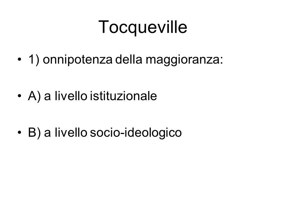 Tocqueville 1) onnipotenza della maggioranza: A) a livello istituzionale B) a livello socio-ideologico