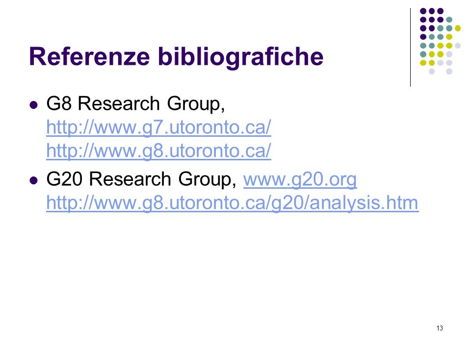 13 Referenze bibliografiche G8 Research Group, http://www.g7.utoronto.ca/ http://www.g8.utoronto.ca/ http://www.g7.utoronto.ca/ http://www.g8.utoronto.ca/ G20 Research Group, www.g20.org http://www.g8.utoronto.ca/g20/analysis.htmwww.g20.org http://www.g8.utoronto.ca/g20/analysis.htm