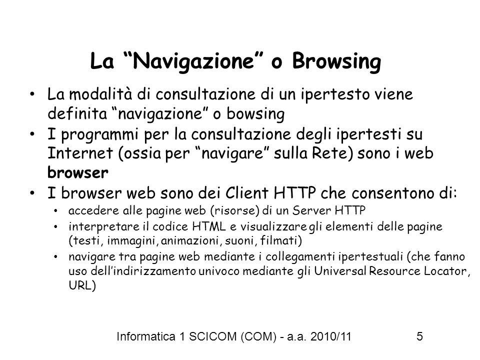 Informatica 1 SCICOM (COM) - a.a. 2010/11 5 La Navigazione o Browsing La modalità di consultazione di un ipertesto viene definita navigazione o bowsin