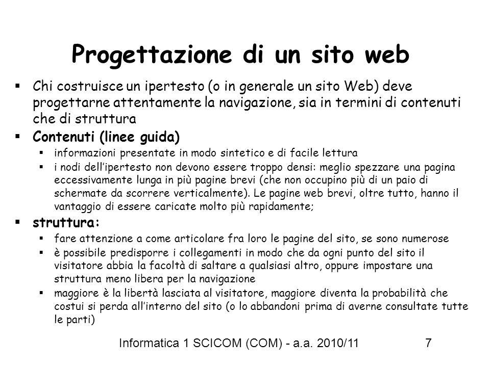 Informatica 1 SCICOM (COM) - a.a. 2010/11 7 Progettazione di un sito web Chi costruisce un ipertesto (o in generale un sito Web) deve progettarne atte